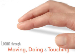 Tactile/Kinesthetic Learners or those who learn through, moving, doing and touching.